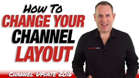 change youtube channel layout 2015 how to change your channel layout youtube update 2016