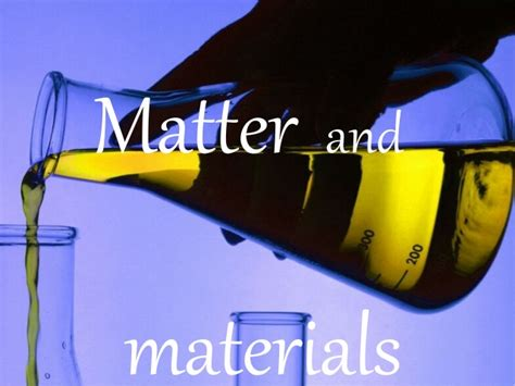 matter material andries 3 matter and materials