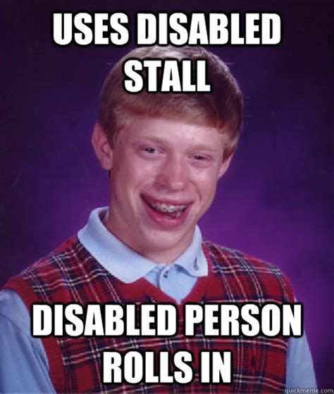 Disabled Meme - uses disabled stall disabled person rolls in bad luck