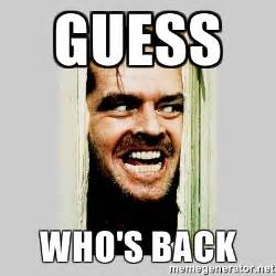 Back Memes - guess who s back here s johnny meme generator