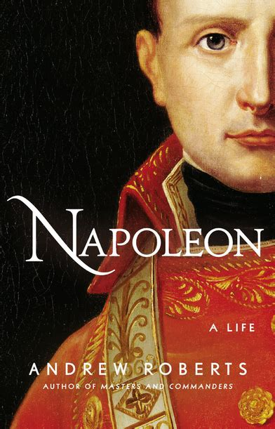 napoleon bonaparte i biography napoleon a life a new biography by andrew roberts bay
