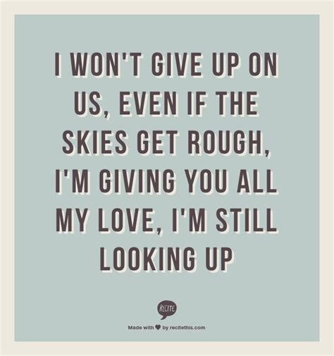 Wedding Song Up by I Won T Give Up On Us Even If The Skies Get I M