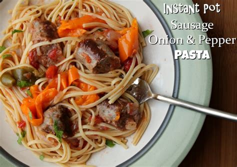 Ch Sausage Instan sausage pasta with onions and peppers in the instant pot foody schmoody foody schmoody