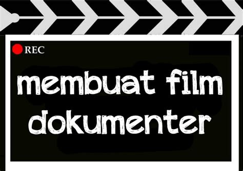 tips membuat film dokumenter pendek cara membuat film dokumenter lhoeh