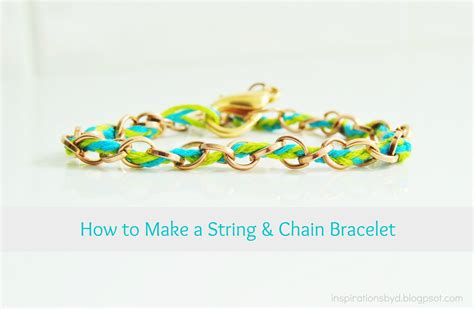 inspirations by d how to make a string and chain bracelet