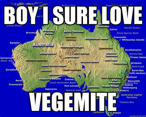 Meme Australia - boy i sure love vegemite deadly australia quickmeme