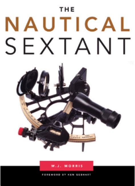 sextant navigation how it works the nautical sextant by w j morris