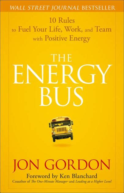 the energy bus 10 rules to fuel your life work and team with positive energy edition 1 by
