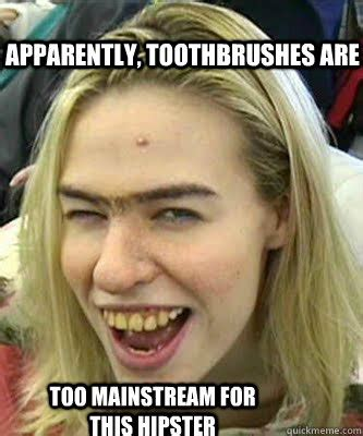 Toothbrush Meme - apparently toothbrushes are too mainstream for this