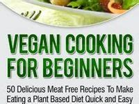 vegan for beginners 150 delicious recipes for everyday cooking fast easy healthy books 1000 images about vegan for beginners on