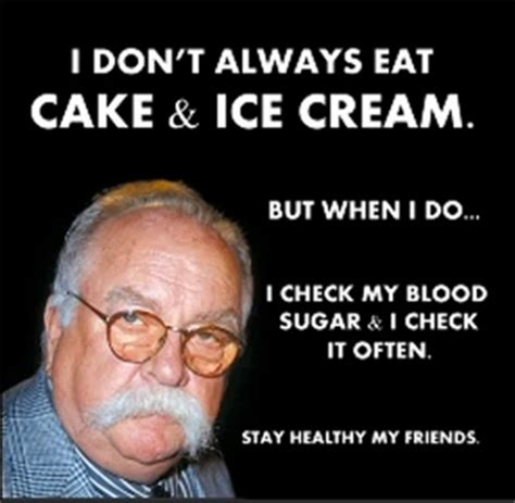 Diabetes Meme Wilford Brimley - 17 best images about 1 on pinterest a cow jokes and last night