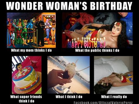 Superhero Birthday Meme - what my friends think i do meme wonder woman s birthday