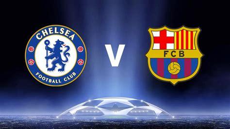 chelsea live tv barcelona vs chelsea live stream football tv channel online