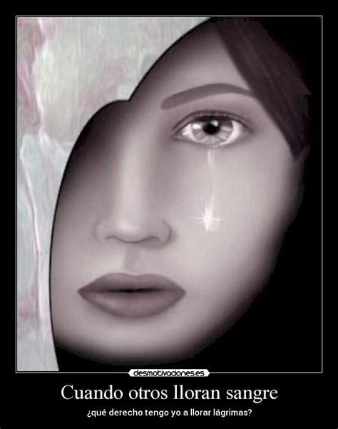 imagenes de llorar sangre cuando otros lloran sangre desmotivaciones