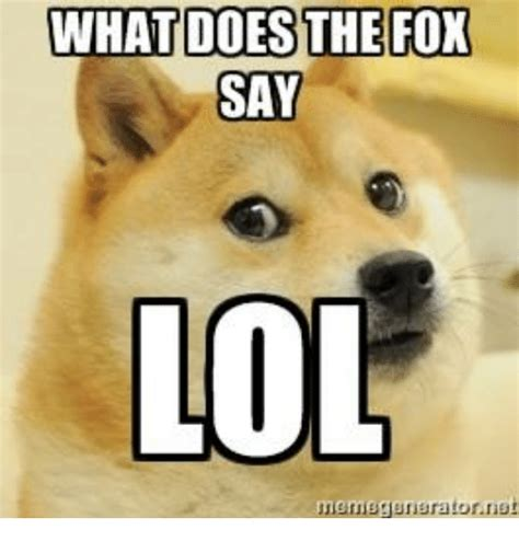What Does The Fox Say Meme - what does the fox say lol memegenerator doe meme on sizzle