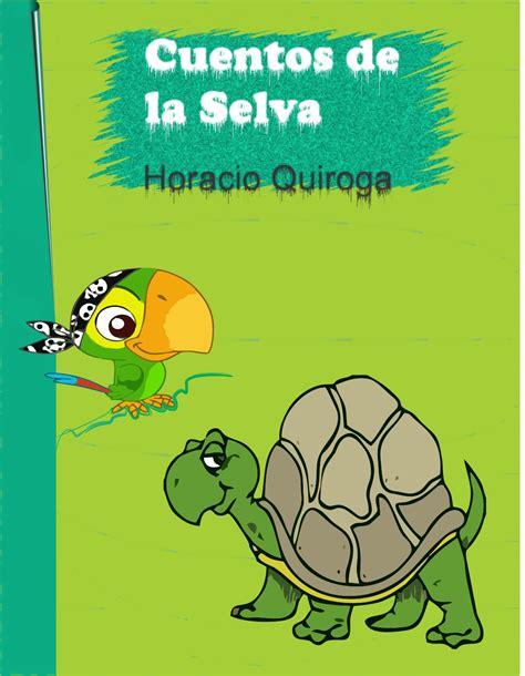 5 Resumenes De Libros Cortos by Resumen Cuentos De La Selva De Horacio Quiroga Forteza