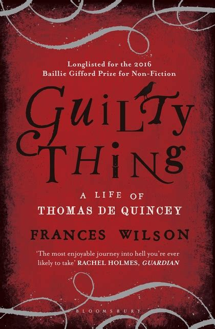guilty thing a life guilty thing a life of thomas de quincey frances wilson bloomsbury paperbacks