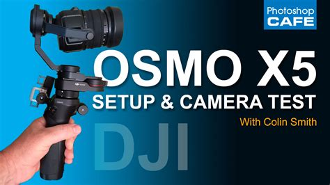 Dji Osmo X5 dji osmo x5 osmo pro setup and tests photoshopcafe