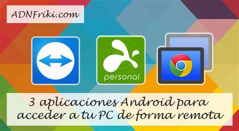 aplicaciones escritorio remoto 3 aplicaciones android para acceder a tu pc de forma