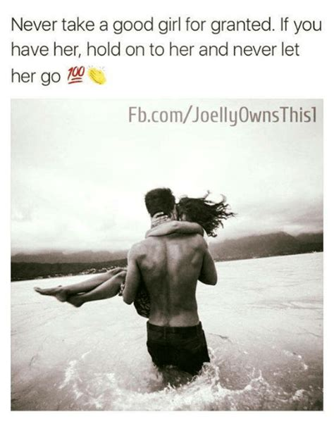 A Good Woman Meme - never take a good girl for granted if you have her hold on
