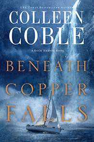 beneath copper falls rock harbor series colleen coble award winning author of tidewater inn