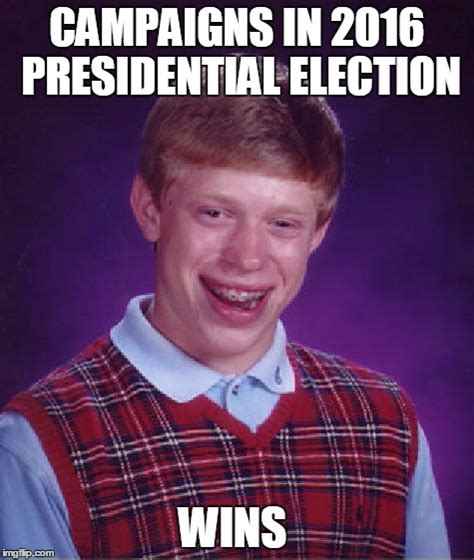 2016 us election memes bad luck brian meme imgflip