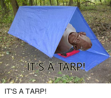 Tarp Meme - 25 best memes about its a tarp its a tarp memes