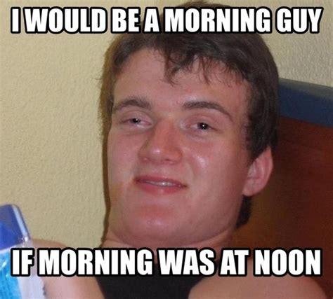 Morning People Meme - morning person meme guy