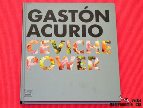 libro the will to power ceviche power de gast 243 n acurio gastronom 237 a c 237 a