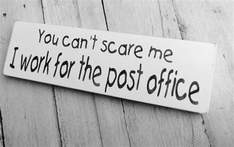 Can I Mail At The Post Office post office sign quot you can t scare me i work for the