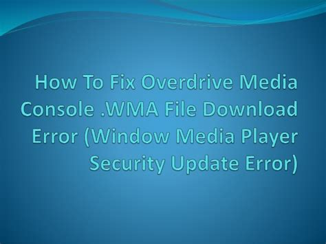 overdrive media console update how to fix overdrive media console security update error