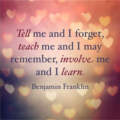 And I tell me and i forget teach me and i may benjamin