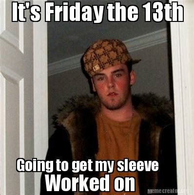 Friday The 13 Meme - meme creator it s friday the 13th going to get my sleeve