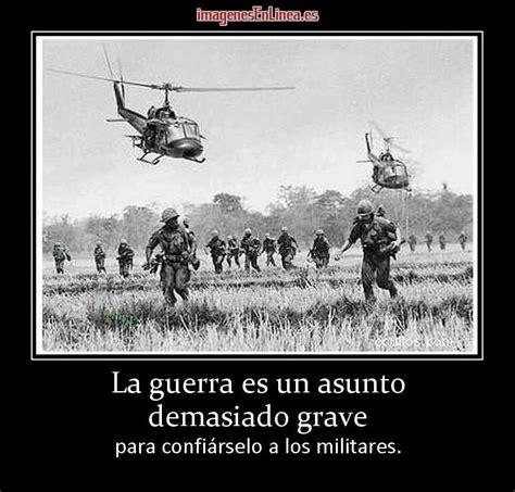 imagenes motivacionales para militares la guerra es un asunto demasiado grave para confi 225 rselo a