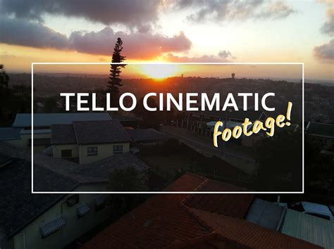 tello cinematic footage   dji ryze tello fun blog