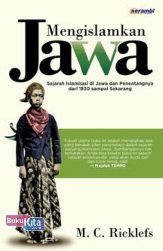 Mengislamkan Jawa M C Ricklefs bukukita mengislamkan jawa sejarah islamisasi di