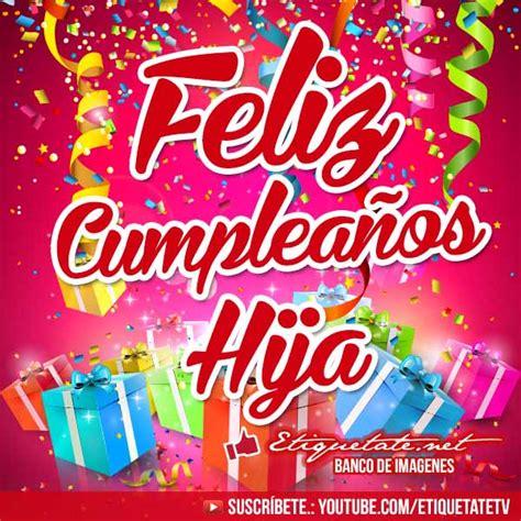 imagenes de feliz cumpleaños a mi hija postales de cumplea 241 os para mi hija para compartir gratis