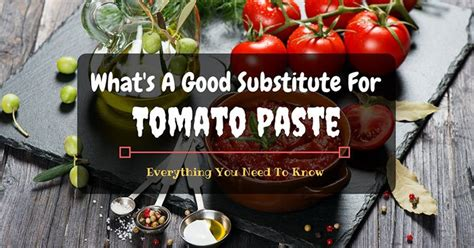 what s a good substitute for tomato paste everything you