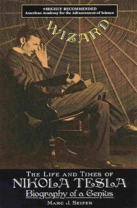 Wizard And Times Of Nikola Tesla Wizard The And Times Of Nikola Tesla Biography Of A