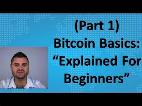 Bitcoin Mining For Beginners Part by Bitcoin Basics Part 1 Quot Explained For Beginners Quot