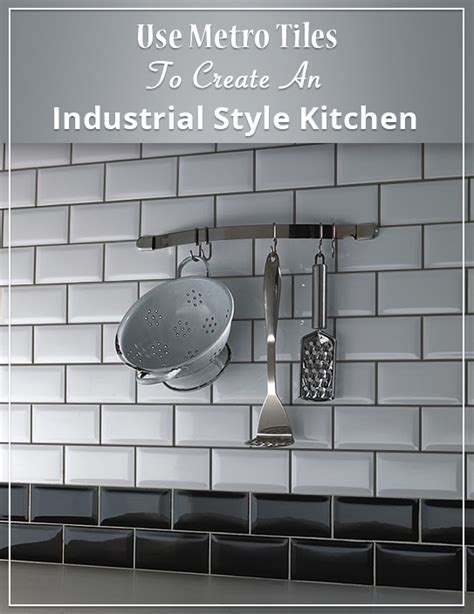 Use Metro Tiles To Create An Industrial Style Kitchen