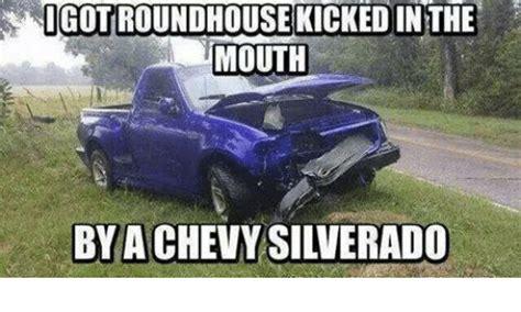 Silverado Meme - igotroundhouse kickedinthe mouth by a chevy silverado