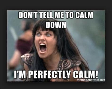 Calm Down And Meme - dont tell me to calm down meme www pixshark com images