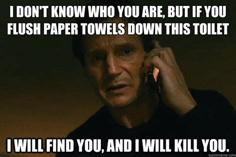 Towel Meme - i don t know who you are but if you flush paper towels
