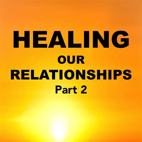 healing relationships your relationship to healing our relationships part 2 gail king