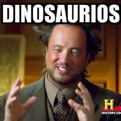 Ancient Aliens Meme Maker - meme ancient aliens dinosaurios 25432150