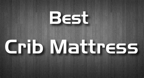 The Best Crib Mattress The Best Crib Mattress And Cover Review Babyaxis