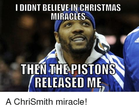 Christmas Miracle Meme - i didnt believe in christmas miracles then pistons