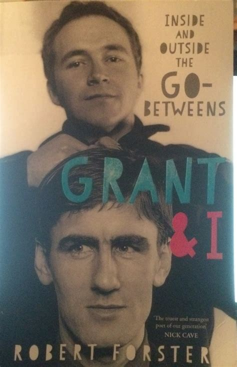 grant i inside grant i inside and outside the go betweens robert forster penguin the 13th floor the 13th