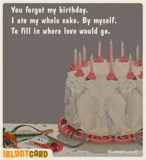 My Birthday Card You Forgot My Birthday Quotes Quotesgram